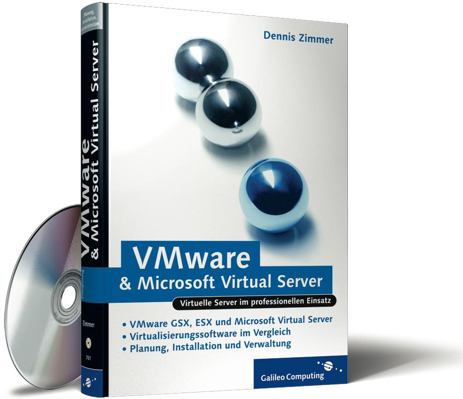 DENNIS ZIMMER - VMware und Microsoft Virtual Server - VMware GSX, VMware ESX und Microsoft Virtual Server im professionellen Einsatz, mit CD-ROM