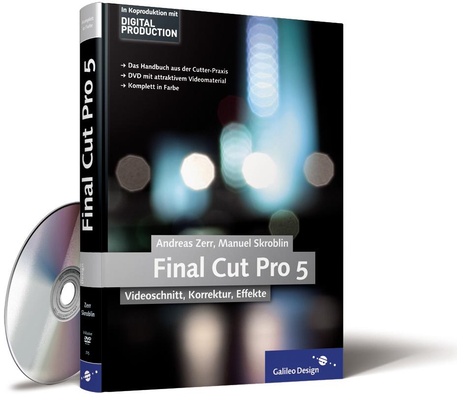 ANDREAS ZERR MANUEL SKROBLIN - Final Cut Pro 5. Videoschnitt, Korrektur, Effekte